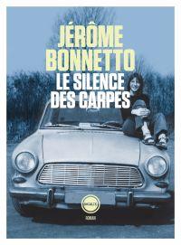 Le silence des carpes | Bonnetto, Jérôme. Auteur