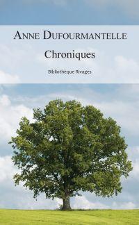 Chroniques | Dufourmantelle, Anne (1964-2017). Auteur