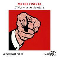 Théorie de la dictature | ONFRAY, Michel. Auteur