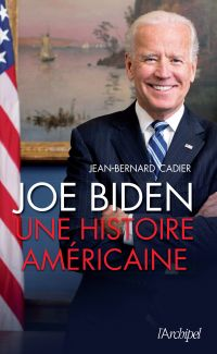 Joe Biden - Une histoire américaine | Cadier, Jean-Bernard. Auteur
