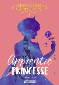Rosewood Chronicles. Volume 2, Apprentie princesse