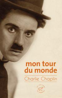 Mon tour du monde | Chaplin, Charles (1889-1977). Auteur