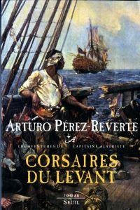 Les aventures du capitaine Alatriste. Volume 6, Corsaires du Levant