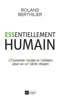 Essentiellement humain - L'Économie Sociale et Solidaire pour un XXIe siècle citoyen | Berthilier, Roland. Auteur