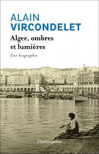 Alger, ombres et lumières | Vircondelet, Alain (1947-....). Auteur