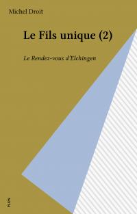 Le Fils unique. Volume 2, Le Rendez-vous d'Elchingen