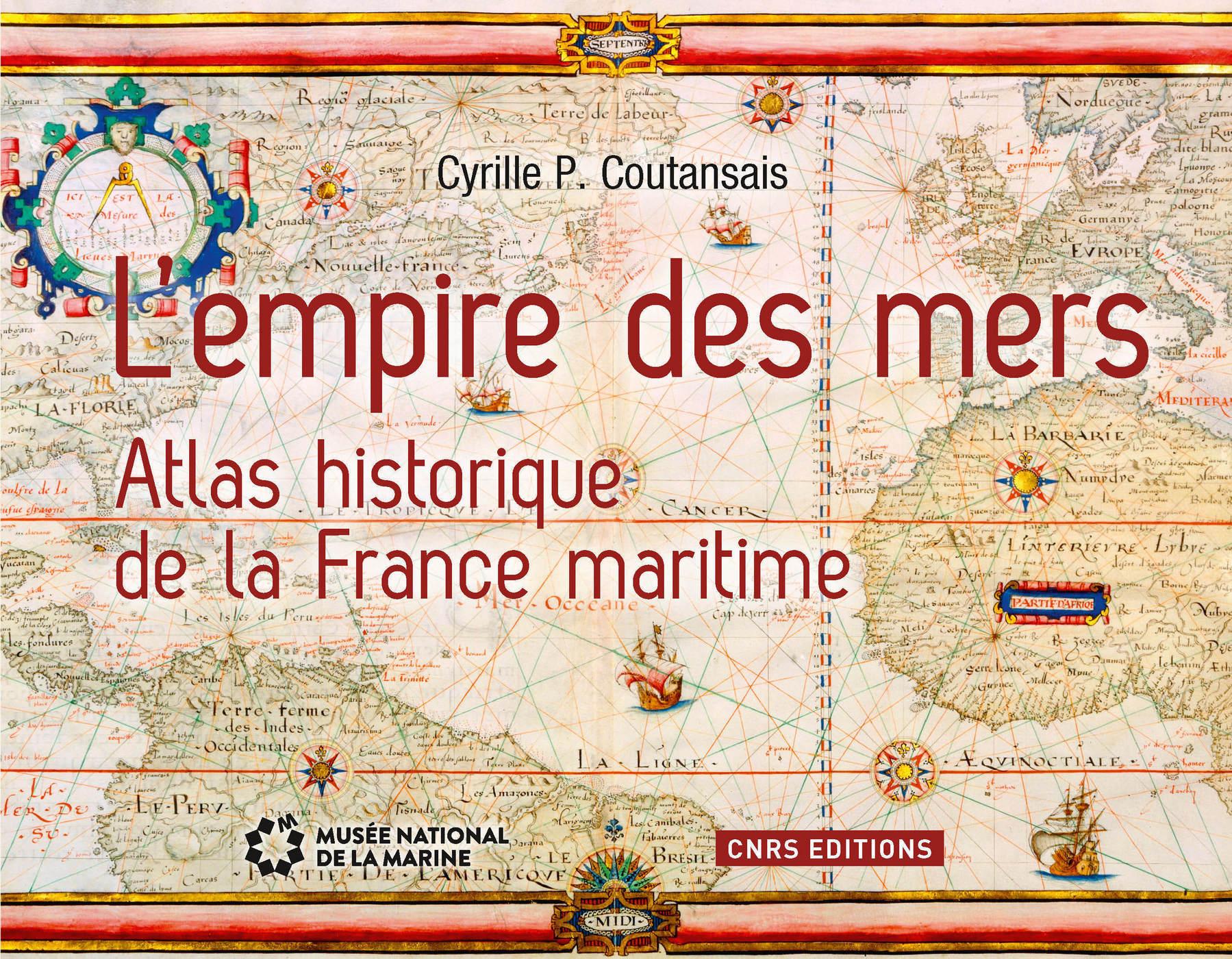 L'Empire des mers. Atlas historique de la France maritime