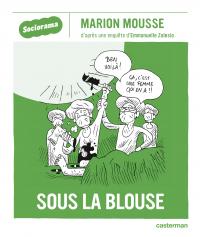 Sociorama - Sous la blouse | Mousse, Marion (1974-....). Auteur