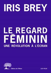 Image de couverture (Le regard féminin - Une révolution à l'écran)
