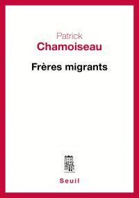 Frères migrants | Chamoiseau, Patrick. Auteur