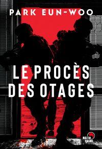 Le Procès des otages | Park, Eun-Woo. Auteur