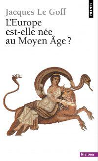 Europe est-elle née au Moyen Age ? (L') | Le Goff, Jacques (1924-2014). Auteur