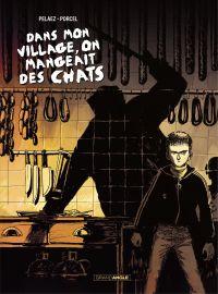 Dans mon village on mangeait des chats - Histoire complète | Pelaez, Philippe (1970-....). Auteur