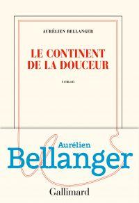 Le continent de la douceur | Bellanger, Aurélien (1980-....). Auteur