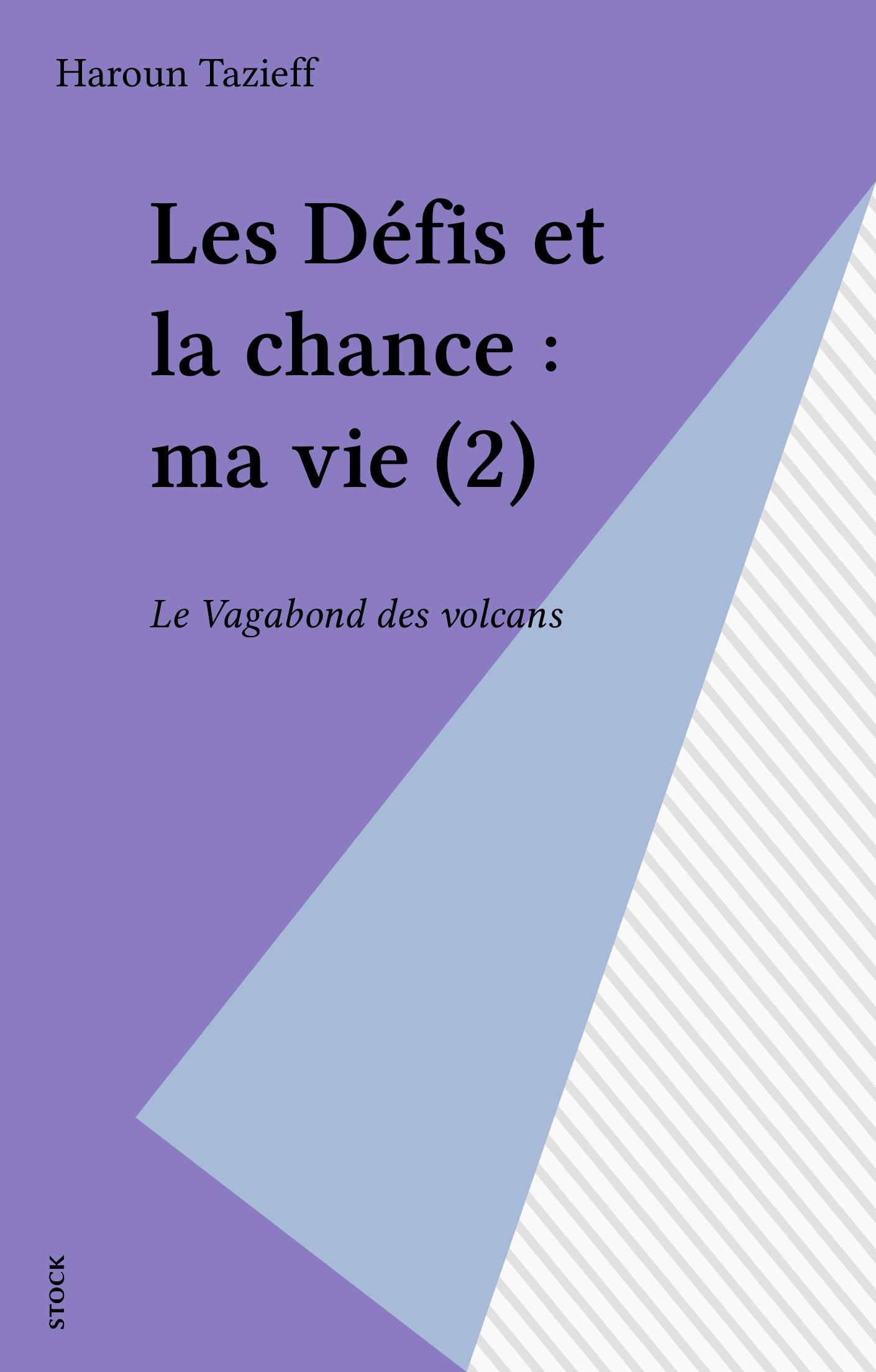 Les Défis et la chance : ma vie (2), LE VAGABOND DES VOLCANS