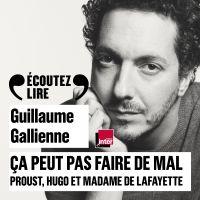 Ça peut pas faire de mal (Tome 1) - Le roman : Proust, Hugo et Madame de Lafayette lus et commentés par Guillaume Gallienne | Gallienne, Guillaume. Auteur