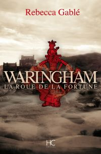 Waringham - tome 1 La roue de la fortune | Gable, Rebecca. Auteur