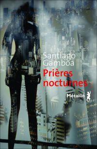 Prières nocturnes | Gamboa, Santiago (1965-....). Auteur