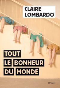 Tout le bonheur du monde | Lombardo, Claire. Auteur