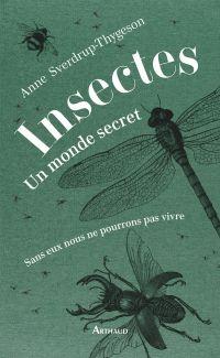 Insectes. Un monde secret | Sverdrup-Thygeson, Anne (1966-....). Auteur