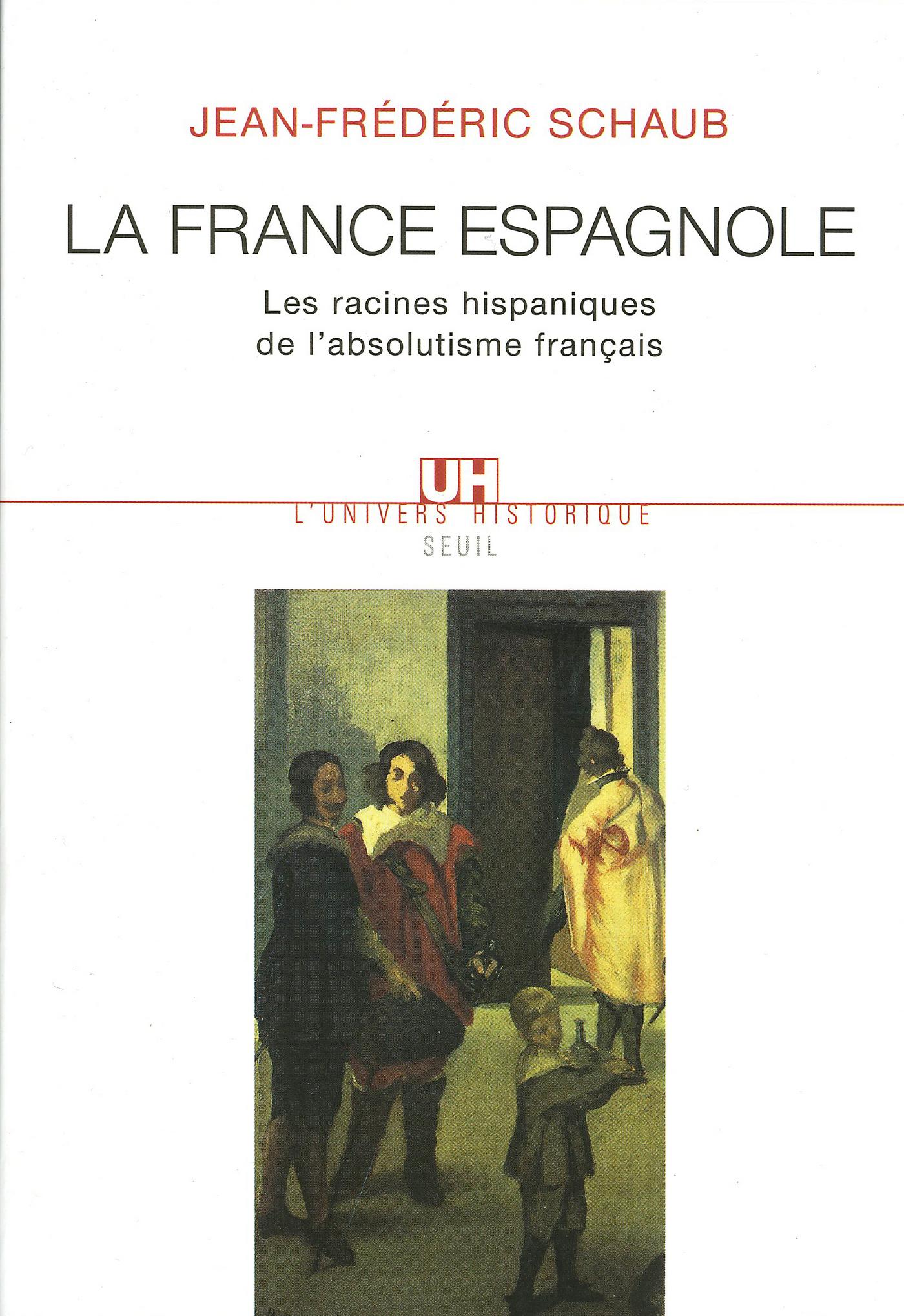 La France espagnole. Les racines hispaniques de l'absolutisme français