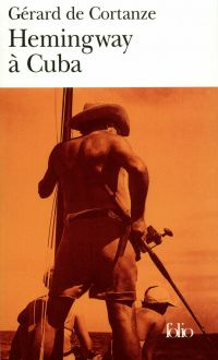 Hemingway à Cuba | Cortanze, Gérard de (1948-....). Auteur
