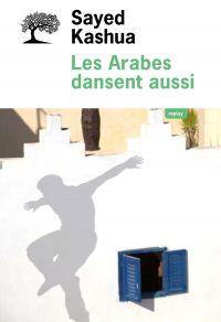 Les Arabes dansent aussi | Kashua, Sayed (1975-....). Auteur