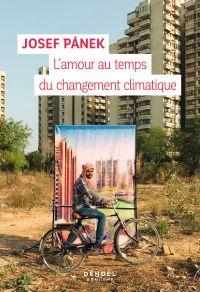 L'amour au temps du changement climatique | Panek, Josef (1966-....). Auteur