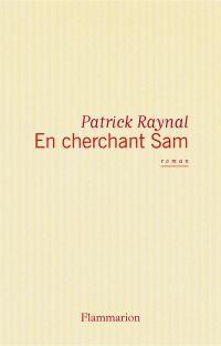 En cherchant Sam | Raynal, Patrick. Auteur