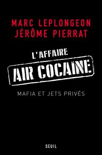 L'Affaire Air Cocaïne. Mafia et jets privés | Leplongeon, Marc