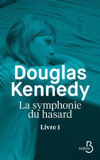 La Symphonie du hasard - Livre 1 | KENNEDY, Douglas. Auteur
