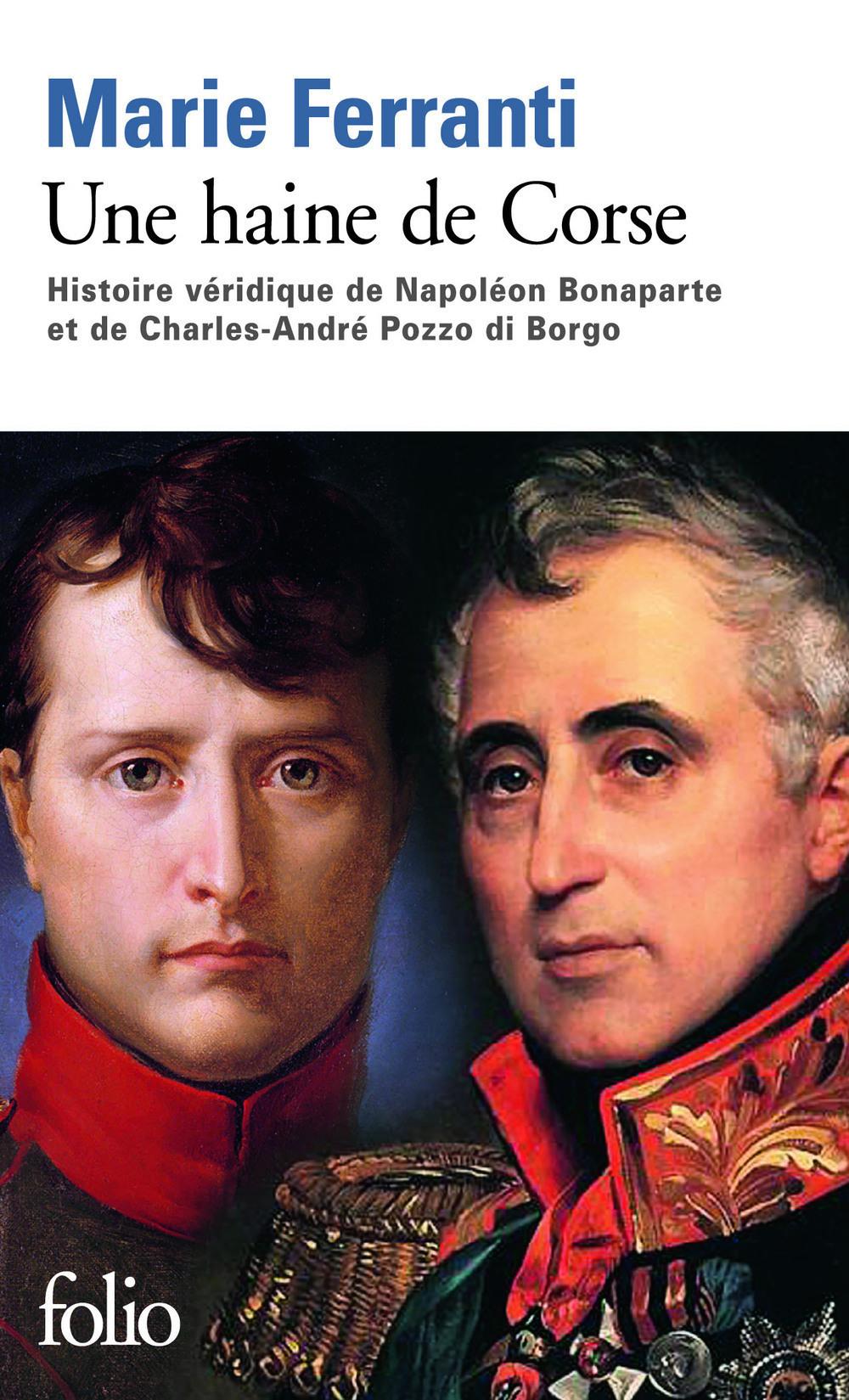 Une haine de Corse. Histoire véridique de Napoléon Bonaparte et de Charles-André Pozzo di Borgo