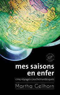 Mes saisons en enfer, Cinq voyages cauchemardesques | Gellhorn, Martha (1908-1998). Auteur