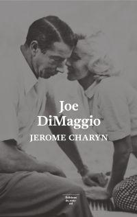 Joe DiMaggio. Portrait de l'artiste en joueur de baseball | Charyn, Jerome (1937-....). Auteur
