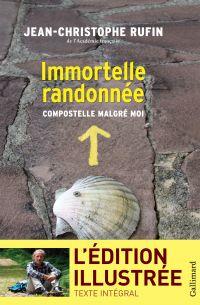 Immortelle randonnée (texte intégral illustré de 130 photos et dessins) | Rufin, Jean-Christophe (1952-....). Auteur