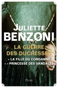 La Guerre des Duchesses - L'intégrale : La fille du condamné, Princesse des Vandales | BENZONI, Juliette. Auteur