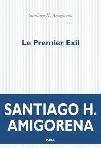 Le Premier exil | Amigorena, Santiago H.. Auteur