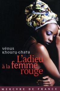L'adieu à la femme rouge | Khoury-Ghata, Vénus (1937-....). Auteur