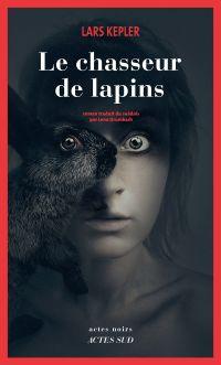 Le chasseur de lapins | Kepler, Lars. Auteur