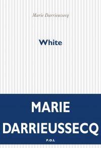 White | Darrieussecq, Marie (1969-....). Auteur