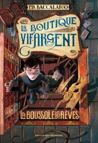 La Boutique Vif-Argent (Tome 2) - La Boussole des rêves | Baccalario, Pierdomenico
