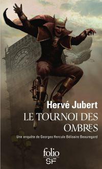 Le tournoi des ombres. Une enquête de Georges Hercule Bélisaire Beauregard | Jubert, Hervé. Auteur