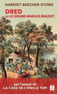 Dred ou le grand marais maudit | Stowe, Harriet Beecher (1811-1896). Auteur