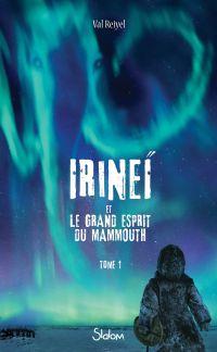 Irineï et le Grand Esprit du mammouth, tome 1 | REIYEL, Val. Auteur
