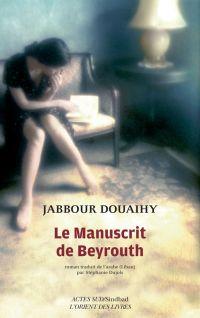 Le Manuscrit de Beyrouth | Douaihy, Jabbour (1949-....). Auteur