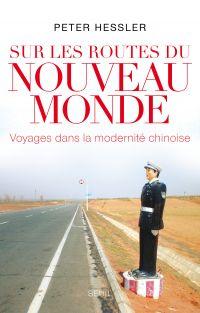 Sur les routes du nouveau monde. Voyages dans la modernité chinoise