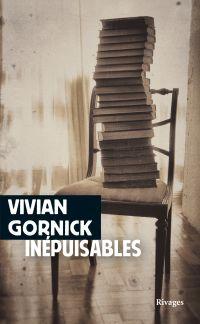 Inépuisables | Gornick, Vivian (1935-....). Auteur
