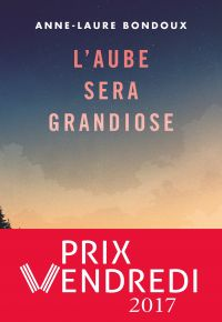 L'aube sera grandiose | Bondoux, Anne-Laure. Auteur