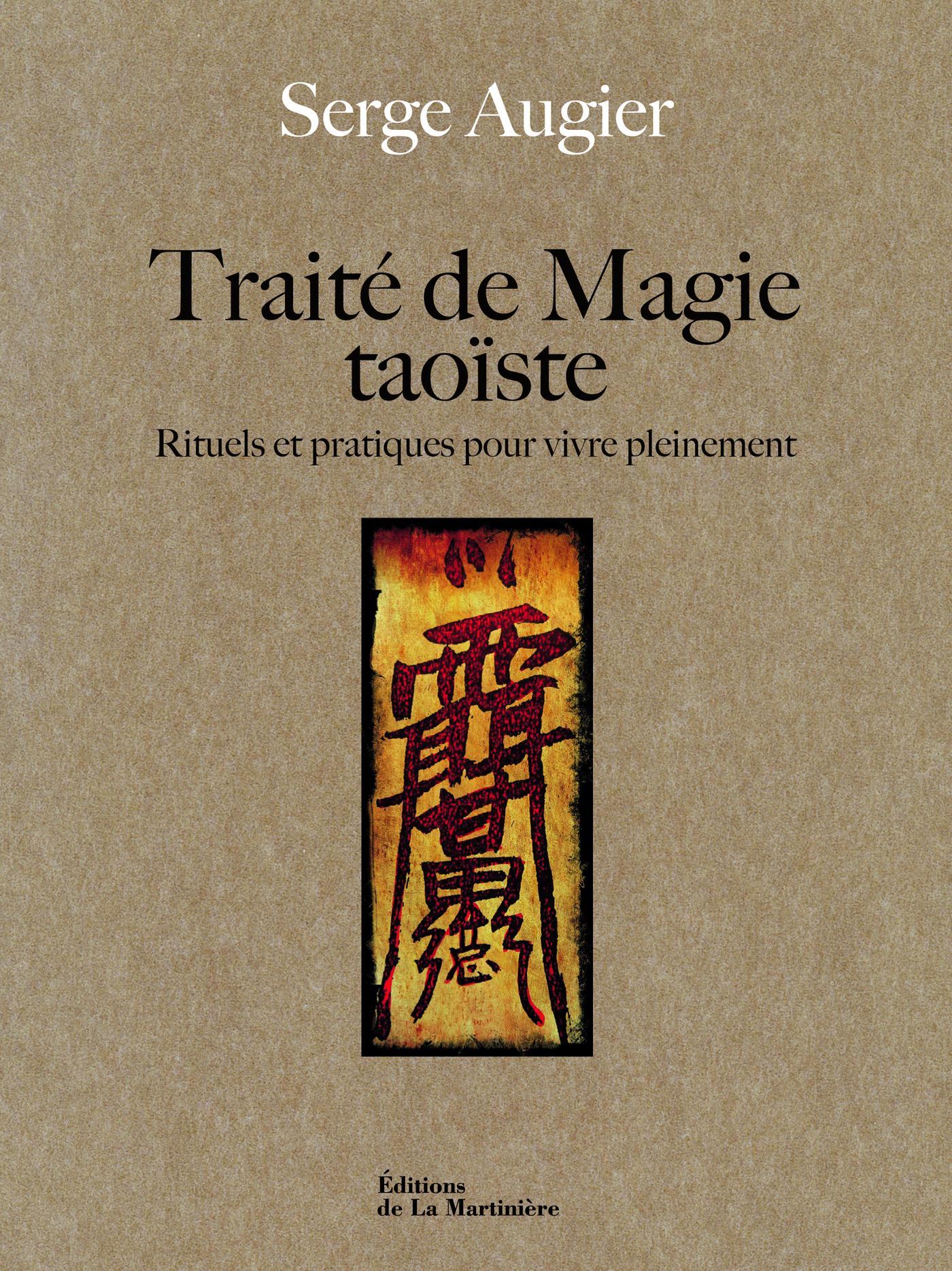 Traité de magie taoïste. Rituels et pratiques pour vivre pleinement
