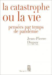 La Catastrophe ou la vie   Dupuy, Jean-Pierre (1941-....). Auteur